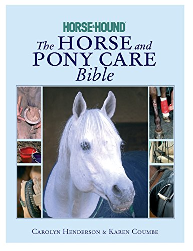 The Horse and Pony Care Bible: In association with Horse and Hound
