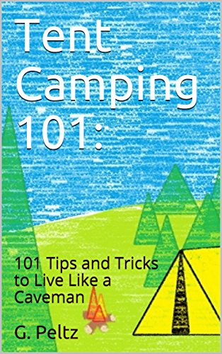 Tent Camping 101:: 101 Tips and Tricks to Live Like a Caveman (English Edition)