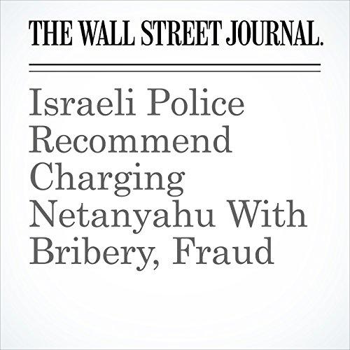 Israeli Police Recommend Charging Netanyahu With Bribery, Fraud copertina