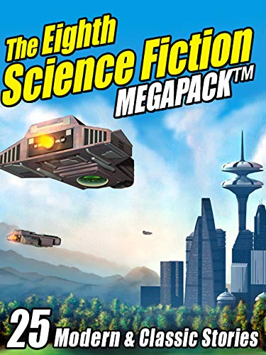 Download The Eighth Science Fiction MEGAPACK ®: 25 Modern and Classic Stories (English Edition) B00GU4Y452