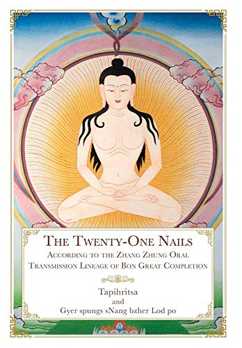 The Twenty-One Nails: According to the Zhang Zhung Oral Transmission...