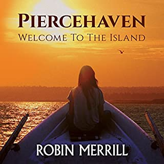 Piercehaven: Welcome to the Island                   By:                                                                                                                                 Robin Merrill                               Narrated by:                                                                                                                                 Rebecca Winder                      Length: 5 hrs and 50 mins     9 ratings     Overall 4.9