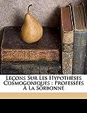 Leçons sur les hypothèses cosmogoniques: professées à la Sorbonne