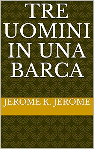 Tre uomini in una barca (Italian Edition)