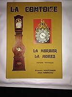 La comtoise, La morbier, La morez. Son histoire sa technique ses particularités ses complications sa réparation de Francis Maitzner/Jean Moreau