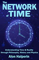 The Network of Time: Understanding Time & Reality through Philosophy, History and Physics Front Cover