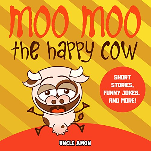 Moo Moo the Happy Cow: Stories, Jokes, Games, and More!      Fun Time Reader, Book 7              By:                                                                                                                                 Uncle Amon                               Narrated by:                                                                                                                                 Nick Mondelli                      Length: 24 mins     Not rated yet     Overall 0.0