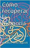 Cómo recuperar la memoria: Una mente poderosa a cualquier edad (Terapias y nutrición nº 13)