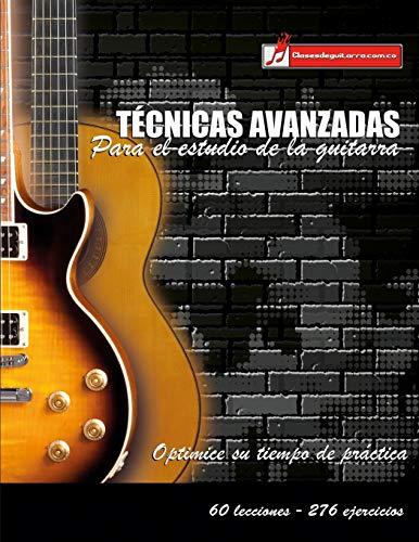 Técnicas avanzadas para el estudio de la guitarra: Optimice su tiempo de práctica y logre resultados a corto plazo