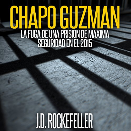 Chapo Guzman: La Fuga de Una Prision de Maxima Seguridad en el 2015 [Chapo Guzman: Escape from a Maximum Security Prison in 2015] audiobook cover art