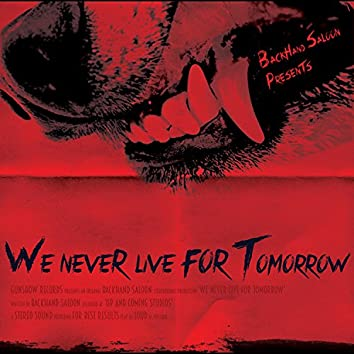 We Never Live for Tomorrow