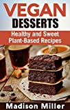 Vegan Desserts: Healthy and Sweet Plant-Based Recipes (Vegan Cookbooks)