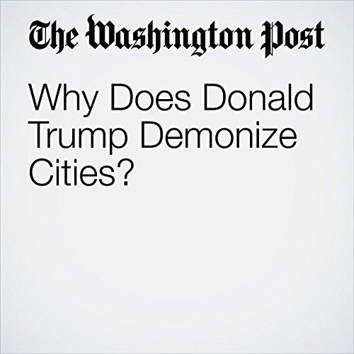 Why Does Donald Trump Demonize Cities? copertina
