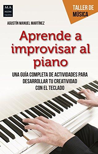 Aprende a improvisar al piano: Una guía completa de actividades para desarrollar tu creatividad con el teclado (Taller de música)