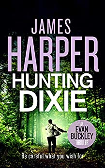 Hunting Dixie: An Evan Buckley Crime Thriller (Evan Buckley Thrillers Book 6) by [James Harper]