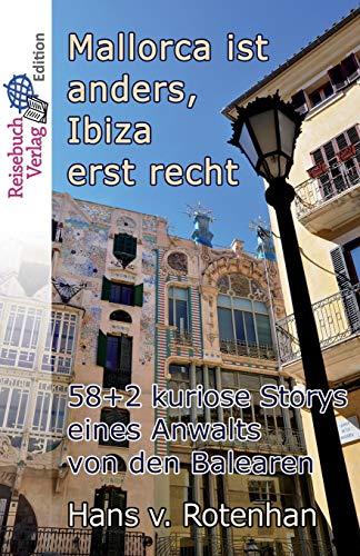 Mallorca ist anders - Ibiza erst recht: 58+2 kuriose Storys eines Anwalts von den Balearen