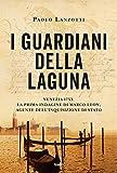 I guardiani della laguna: Venezia 1753. La prima indagine di Marco Leon. Agente dell'Inquisizione di Stato (Italian Edition)