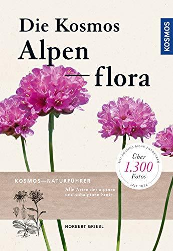Kosmos Alpenflora: Kosmos Naturführer - Alle Arten der alpinen und subalpinen Stufe