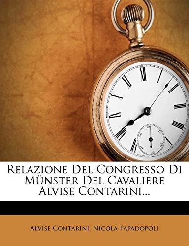 Relazione del Congresso Di Munster del Cavaliere Alvise Contarini...