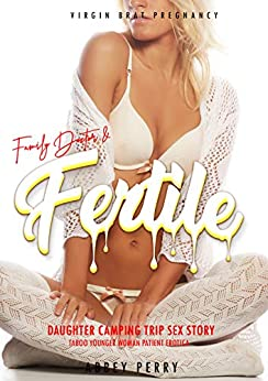 Family Doctor & Fertile Daughter Camping Trip Sex Story: Taboo Older Man Younger Woman Pregnancy (Virgin Brat Pregnancy Book 4) Review