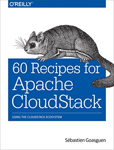 60 Recipes for Apache CloudStack: Using the CloudStack Ecosystem (English Edition)