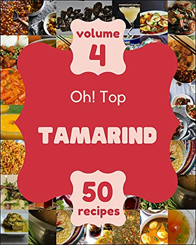 Oh! Top 50 Tamarind Recipes Volume 4: Tamarind Cookbook - Your Best Friend Forever (English Edition)