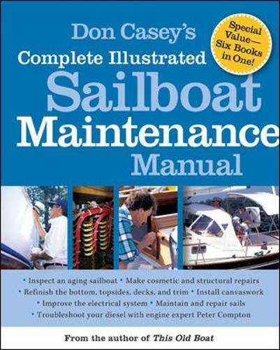 Don Casey's Complete Illustrated Sailboat Maintenance Manual: Including Inspecting the Aging Sailboa