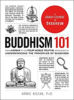Buddhism 101: From Karma to the Four Noble Truths, Your Guide to Understanding the Principles of Buddhism (Adams 101) by [Arnie Kozak]