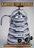 Espressokocher mit Geschichte: Kaffee ist fertig (Wandkalender 2019 DIN A2 hoch): Historische...