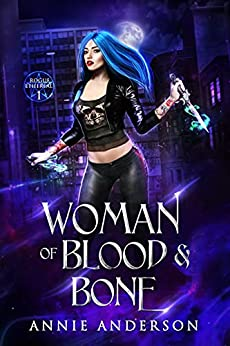 Woman of Blood & Bone (Rogue Ethereal Book 1) by [Annie Anderson]
