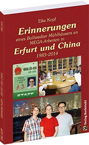 Erinnerungen eines Bollstedter Mühlhäusers an MEGA-Arbeiten in Erfurt und China 1983-2014: Erinnerungen von Eike Kopf - Band 3 von 3