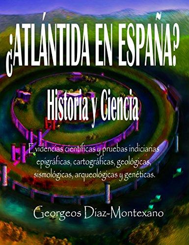 ¿LA ATLÁNTIDA EN ESPAÑA? Historia y Ciencia. (Segunda Edi