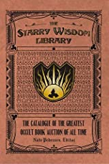 The Starry Wisdom Library: The Catalogue of the Greatest Occult Book Auction of All Time Hardcover