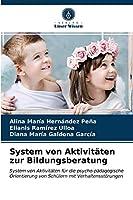 System von Aktivitaeten zur Bildungsberatung: System von Aktivitaeten fuer die psycho-paedagogische Orientierung von Schuelern mit Verhaltensstoerungen
