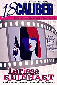 18 Caliber  A Romantic Comedy Mystery  Maizie Albright Star Detective Book 6