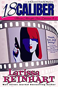 18 Caliber: A Romantic Comedy Mystery (Maizie Albright Star Detective Book 6)