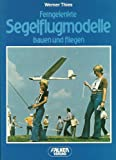 Ferngelenkte Segelflugmodelle bauen und fliegen. - Werner Thies