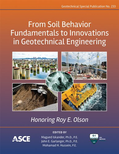 From Soil Behavior Fundamentals to Innovations in Geotechnical Engineering: Honoring Roy E. Olson: (Geotechnical Special Publication)