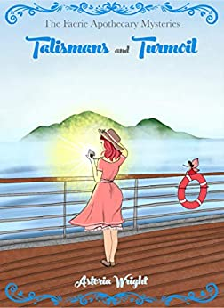 [Astoria Wright]のTalismans and Turmoil (The Faerie Apothecary Cozy Mysteries Book 6) (English Edition)