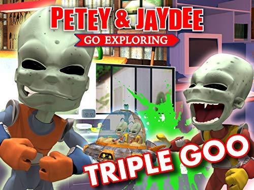 Triple Goo - Petey & Jaydee Go Exploring