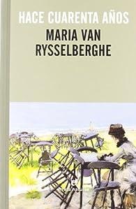 Hace cuarenta años par Maria van Rysselberghe