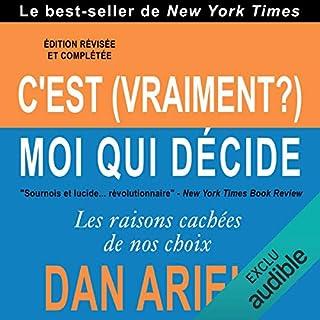 C'est (vraiment ?) moi qui décide     Les raisons cachées de nos choix              De :                                                                                                                                 Dan Ariely                               Lu par :                                                                                                                                 Bertrand Maudet                      Durée : 6 h et 45 min     16 notations     Global 4,1