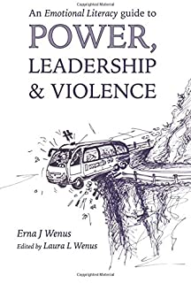 An Emotional Literacy Guide to Power, Leadership & Violence