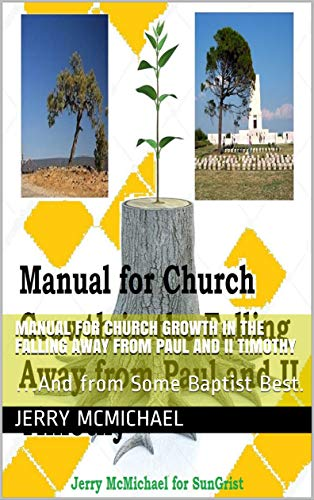 Manual for Church Growth in the Falling Away from Paul and II Timothy: …And from Some Baptist Best. (All Scripture Christian Life and Living Book 11)