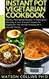 INSTANT POT VEGETARIAN COOKBOOK: Healthy Plant-Based Recipes To Make Quick And Easy In Your Pressure Cooker For Vegetarian This Includes Amazing Do It Yourself Tactics (English Edition)