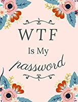 WTF Is My Password: Logbook To Protect Usernames and Passwords - With Alphabetical Order