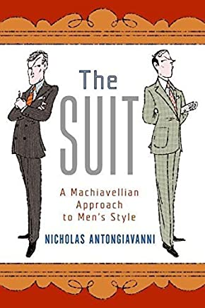 The Suit: A Machiavellian Approach to Mens Style by Nicholas Antongiavanni(2006-05-23)