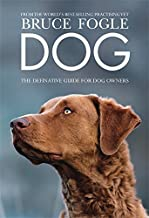 Dog: The definitive guide for dog owners by Dr Bruce Fogle (2011-11-07)