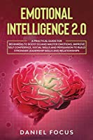 Emotional Intelligence 2.0: A Practical Guide for Beginners to Boost EQ and Master Emotions. Improve Self Confidence, Social Skills and Persuasion to Build Stronger Leadership Skills and Relationships