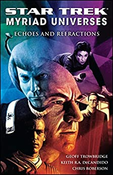 Star Trek: Myriad Universes #2: Echoes and Refractions by [Keith R. A. DeCandido, Chris Roberson, Geoff Trowbridge]